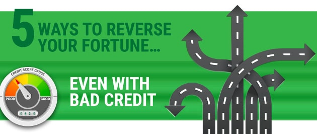 5 Ways to Reverse Your Fortune Even With Bad Credit