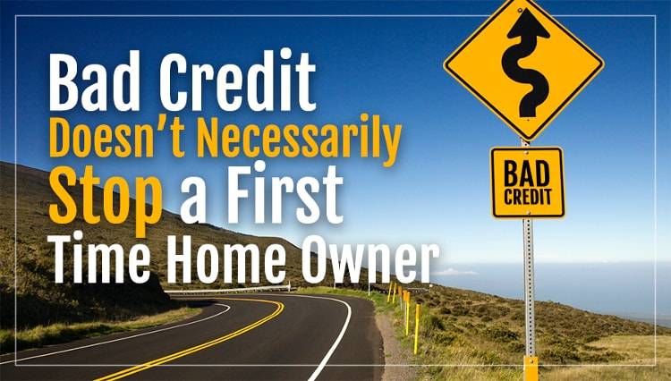 Bad Credit Doesn't Necessarily Stop a First Time Home Owner
