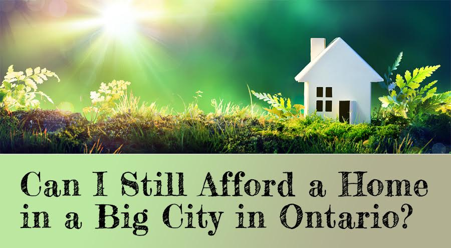 Can I Still Afford a Home in a Big City in Ontario?
