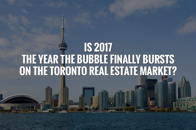 Is 2017 the Year the Bubble Finally Bursts on the Toronto Real Estate Market?