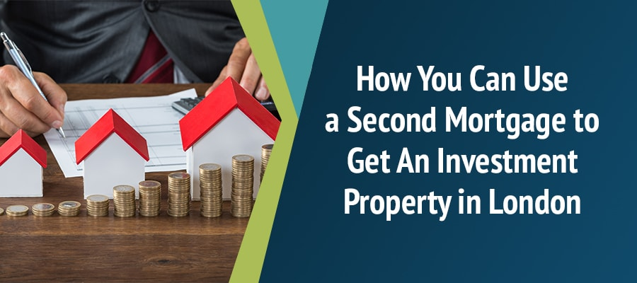 How You Can Use a Second Mortgage to Get An Investment Property in London